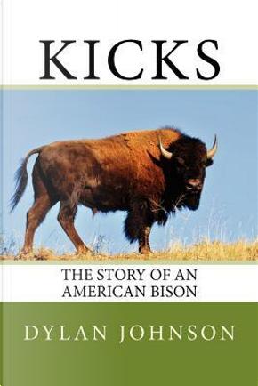 Kicks by Dylan W. Johnson