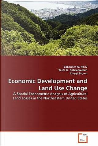 Economic Development and Land Use Change by Yohannes G. Hailu