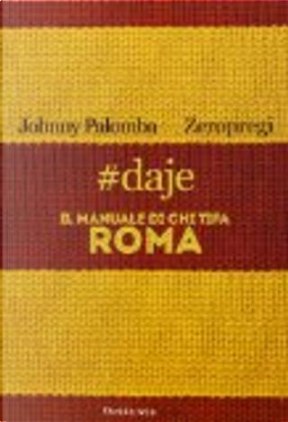#daje. Il manuale del tifoso romanista by Johnny Palomba