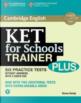 KET for Schools Trainer Plus. Six Practice Tests. Without Answers. With 2 Audio CDs. by Karen Saxby