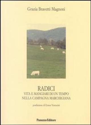 Radici. Vita e mangiari di un tempo nella campagna marchigiana by Grazia Bravetti Magnoni