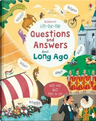 Lift the flap. Questions and answer about long ago. Ediz. a colori by Katie Daynes