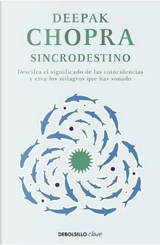 Sincrodestino / The Spontaneous Fulfillment of Desire by DEEPAK CHOPRA