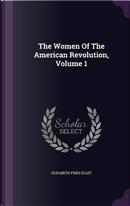The Women of the American Revolution, Volume 1 by Elizabeth Fries Ellet