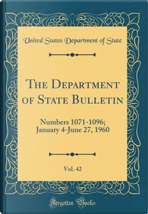 The Department of State Bulletin, Vol. 42 by United States Department of State