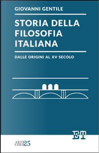 Storia della filosofia italiana dalle origini al XV secolo by Giovanni Gentile