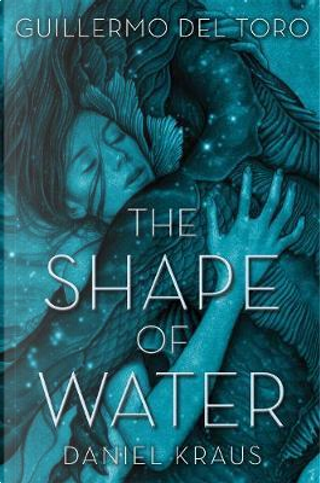 The shape of water (film tie-in) by Guillermo del Toro