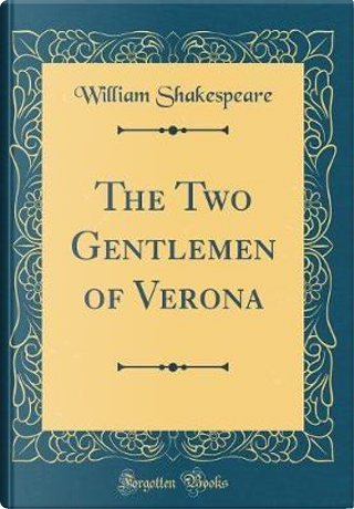 The Two Gentlemen of Verona (Classic Reprint) by William Shakespeare