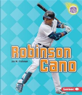 Robinson Cano by Jon M. Fishman