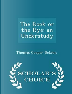 The Rock or the Rye by Thomas Cooper Deleon