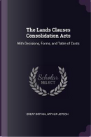 The Lands Clauses Consolidation Acts by Great Britain