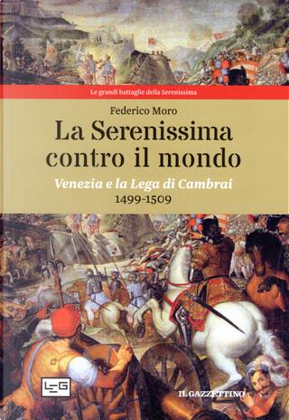 La Serenissima contro il mondo by Federico Moro