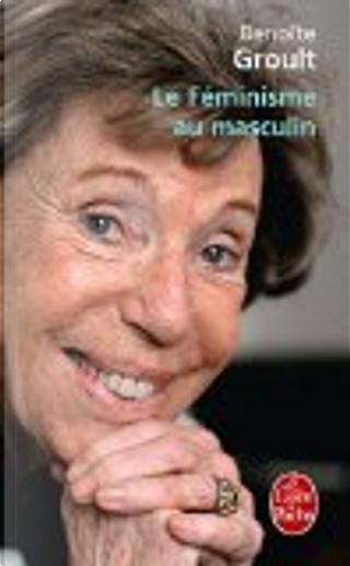 Le féminisme au masculin by Benoîte Groult