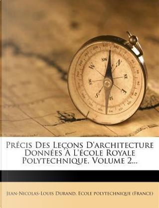 Precis Des Lecons D'Architecture Donnees A L'Ecole Royale Polytechnique, Volume 2. by Jean-Nicolas-Louis Durand