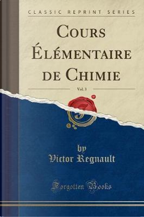 Cours Élémentaire de Chimie, Vol. 3 (Classic Reprint) by Victor Regnault