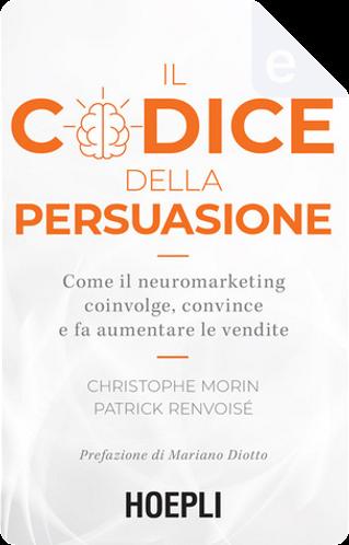 Il codice della persuasione by Christophe Morin, Patrick Renvoisé