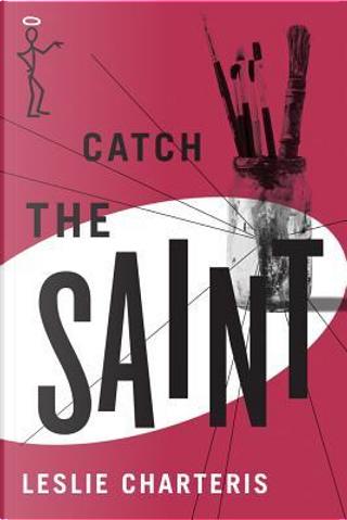 Catch the Saint by Leslie Charteris