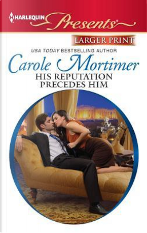 His Reputation Precedes Him by Carole Mortimer