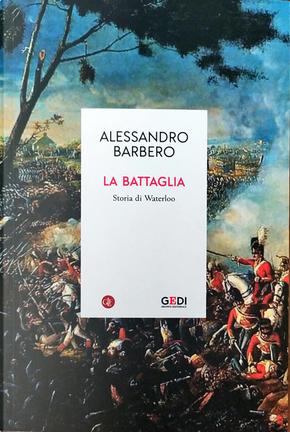 La battaglia. Storia di Waterloo by Alessandro Barbero