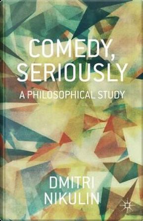 Comedy, Seriously by Dmitri Nikulin