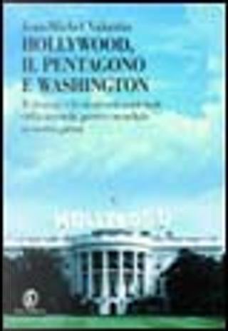 Hollywood, il Pentagono e Washington by Jean-Michel Valantin