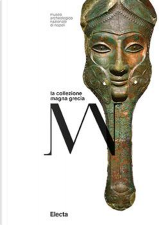 Museo Archeologico Nazionale di Napoli. La collezione Magna Grecia by Aa.vv.