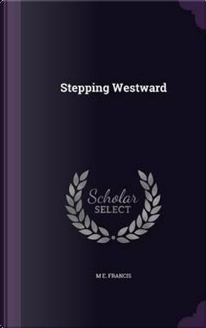 Stepping Westward by M E Francis