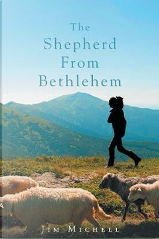 The Shepherd from Bethlehem by Jim Michell