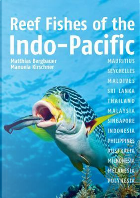 Reef Fishes of the Indo-Pacific by Matthias Bergbauer