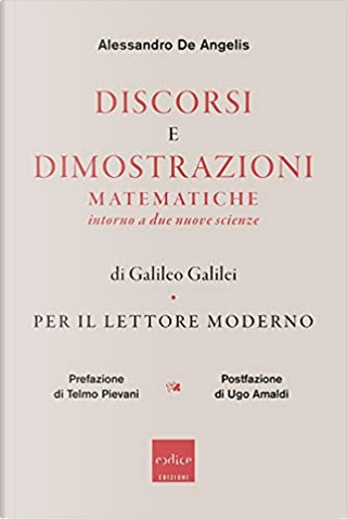 Discorsi e dimostrazioni matematiche intorno a due nuove scienze di Galileo Galilei by Alessandro De Angelis