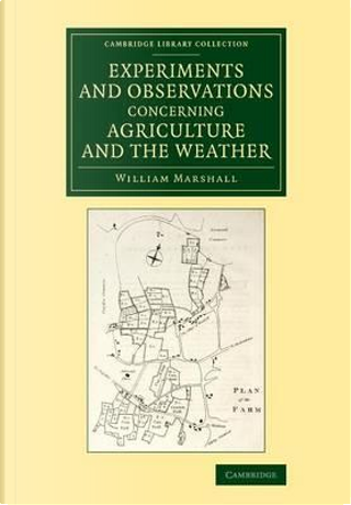 Experiments and Observations Concerning Agriculture and the Weather by William Marshall