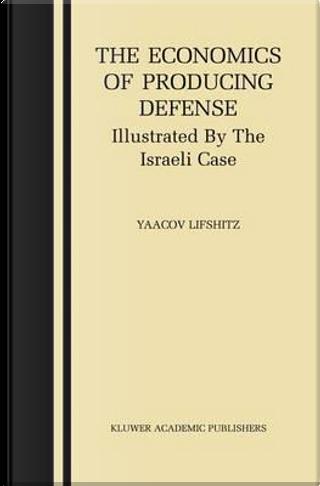 The Economics of Producing Defense by Yaacov Lifshitz