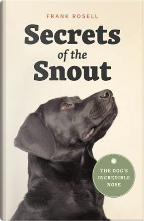 Secrets of the Snout by Frank Rosell