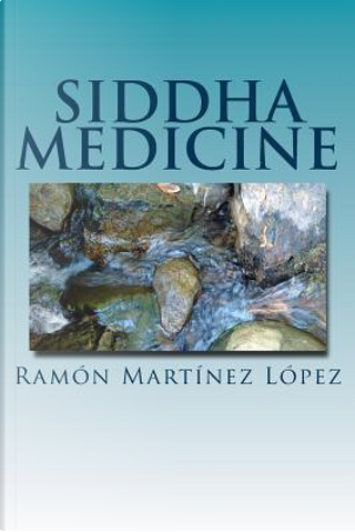 Siddha Medicine by Ramón Martínez Lopez
