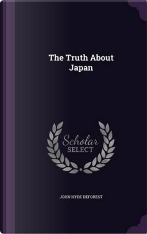 The Truth about Japan by John Hyde DeForest