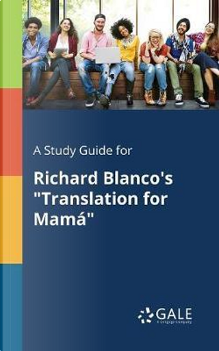 """A Study Guide for Richard Blanco's """"Translation for Mamá"""" by Cengage Learning Gale"""