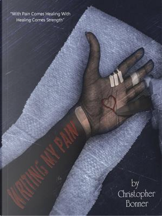 Writing My Pain by Christopher Bonner