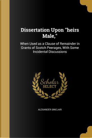 DISSERTATION UPON HEIRS MALE by Alexander Sinclair