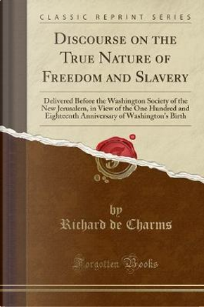 Discourse on the True Nature of Freedom and Slavery by Richard De Charms
