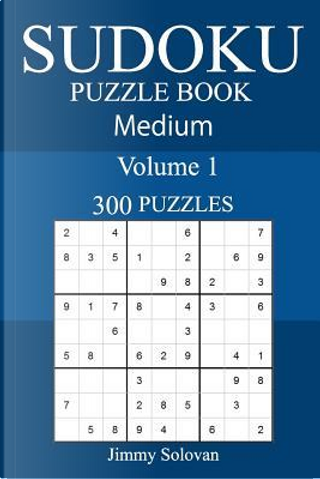 300 Medium Sudoku Puzzle Book by Jimmy Solovan