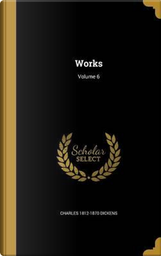 WORKS V06 by Charles 1812-1870 Dickens