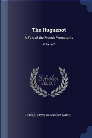 The Huguenot by George Payne Rainsford James