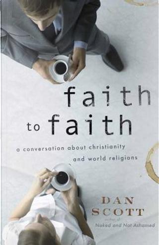 Faith to Faith by Dan Scott