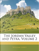 The Jordan Valley and Petra, Volume 2 by William Libbey