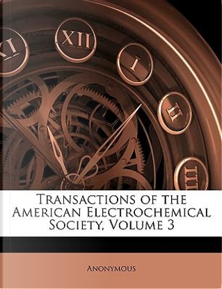Transactions of the American Electrochemical Society, Volume 3 by ANONYMOUS