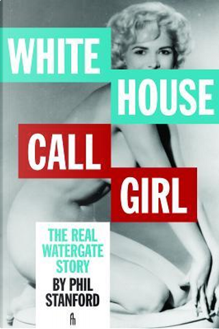 White House Call Girl by Phil Stanford
