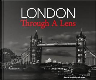 London Through a Lens by Simon Hadleigh-sparks