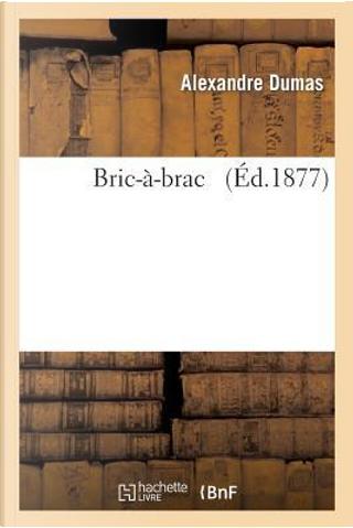 Bric-a-Brac by Dumas a
