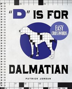 D Is for Dalmatian Easy Crosswords by Patrick Jordan