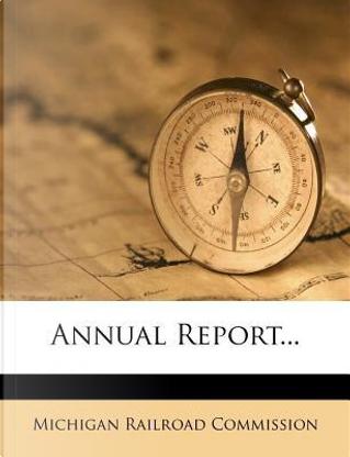 Annual Report. by Michigan Railroad Commission